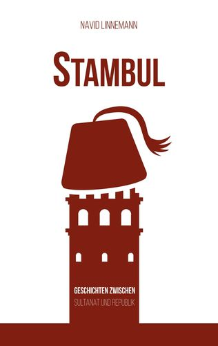 Stambul Stories between sultanete and republic istanbul historical short stories